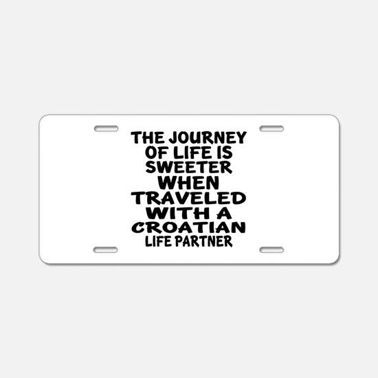 Traveled With Croatian Life Aluminum License Plate