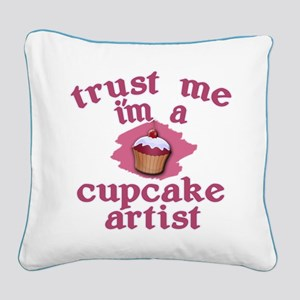 Trust Me I'm a Cupcake Artist Square Canvas Pillow