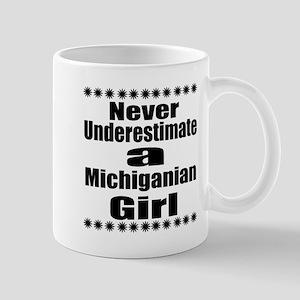 Never Underestimate Michigan Gir 11 oz Ceramic Mug