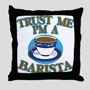 Trust Me I'm a Barista Throw Pillow