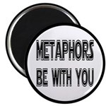 Metaphors Be With You Magnet