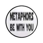 """Metaphors Be With You 3.5"""" Button"""