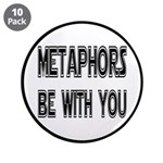 """Metaphors Be With You 3.5"""" Button (10 pack)"""