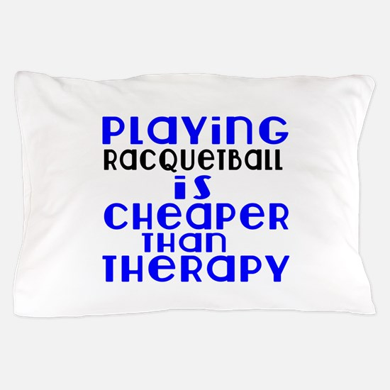 Racquetball Is Cheaper Than Therapy Pillow Case