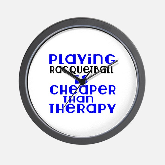 Racquetball Is Cheaper Than Therapy Wall Clock