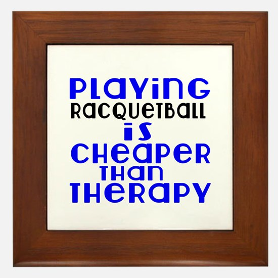 Racquetball Is Cheaper Than Therapy Framed Tile