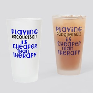 Racquetball Is Cheaper Than Therapy Drinking Glass