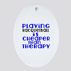 Racquetball Is Cheaper Than Therapy Oval Ornament