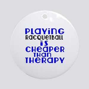 Racquetball Is Cheaper Than Therapy Round Ornament