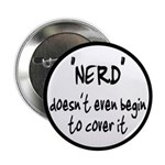 "Nerd Doesn't Begin To Cover It 2.25"" Button ("