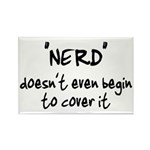 Nerd Doesn't Begin To Cover It Rectangle Magnet