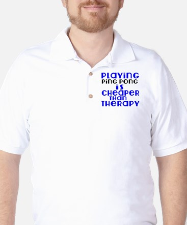 Ping Pong Is Cheaper Than Therapy Golf Shirt