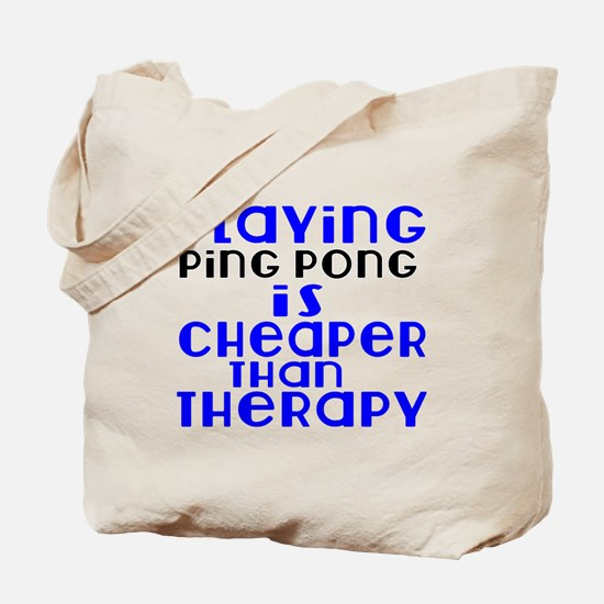 Ping Pong Is Cheaper Than Therapy Tote Bag