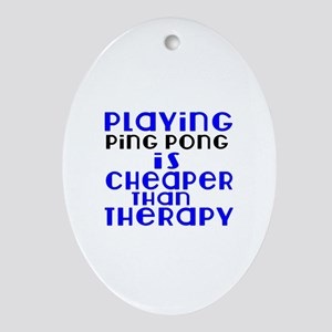 Ping Pong Is Cheaper Than Therapy Oval Ornament
