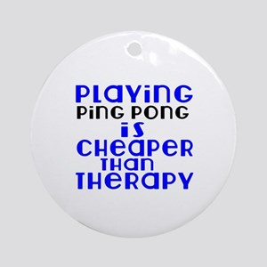 Ping Pong Is Cheaper Than Therapy Round Ornament