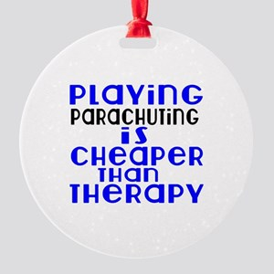 Parachuting Is Cheaper Than Therapy Round Ornament