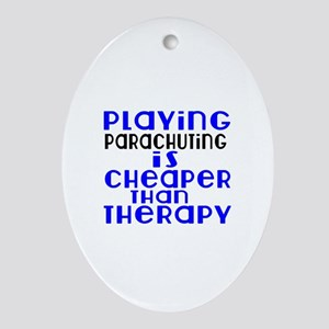 Parachuting Is Cheaper Than Therapy Oval Ornament