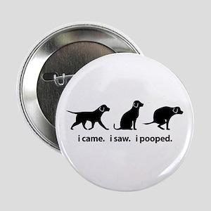 "I Came. I Saw. I Pooped Funny Dog 2.25"" Button"