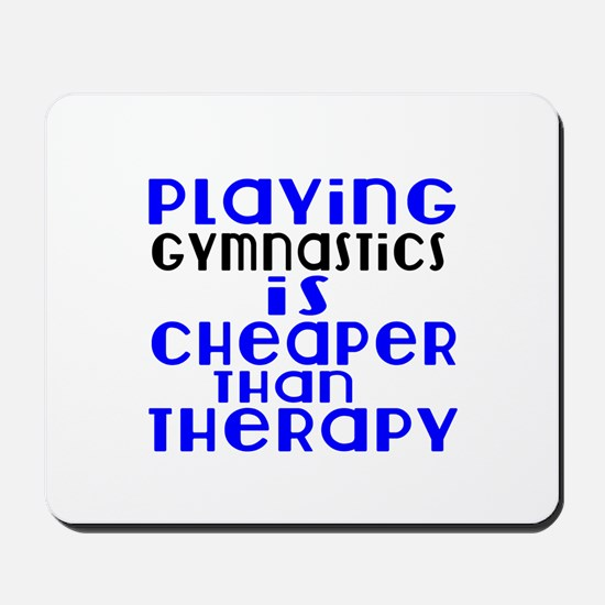 Gymnastics Is Cheaper Than Therapy Mousepad