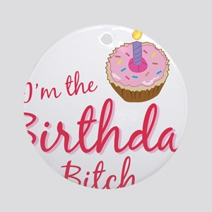 BDAYBitch2 Ornament (Round)