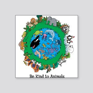 "Be Kind To Animals Square Sticker 3"" x 3"""