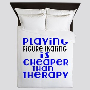 Figure Skating Is Cheaper Than Therapy Queen Duvet