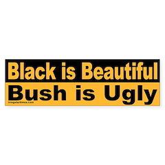 Black is Beautiful; Bush is Ugly Bumper Sticker