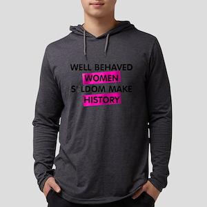 Well Behaved Women Seldom Make History Mens Hooded