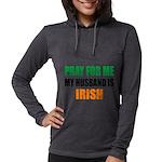 Pray For Me My Husband Is Irish Womens Hooded Shir
