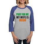 Pray For Me My Wife Is Irish Womens Baseball Tee