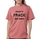 Don't Frack Me Bro Womens Comfort Colors Shirt