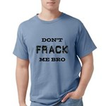 Don't Frack Me Bro Mens Comfort Colors Shirt