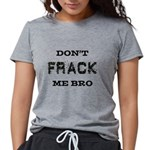 Don't Frack Me Bro Womens Tri-blend T-Shirt