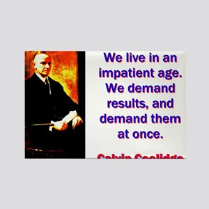 We Live In An Impatient Age - Calvin Coolidge Magn
