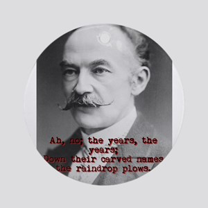 Ah No The Years - Thomas Hardy Round Ornament