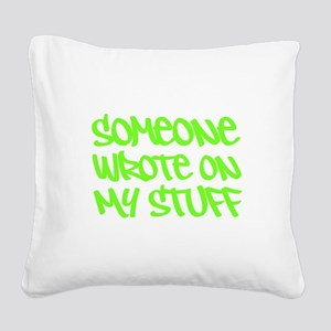 Someone Wrote On My Stuff. Square Canvas Pillow