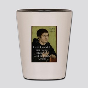Here I Stand - Martin Luther Shot Glass