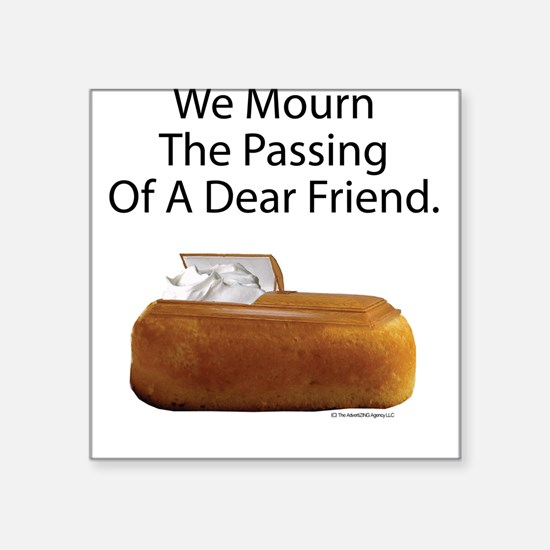 We Mourn The Passing Of A Dear Friend. Square Stic