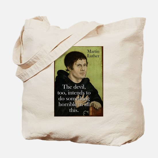 The Devil Too Intends - Martin Luther Tote Bag