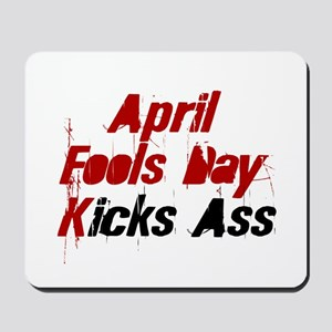 April Fools Day Kicks Ass Mousepad