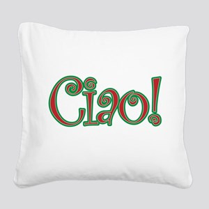 Ciao Bella, Ciao Baby, Ciao! Square Canvas Pillow