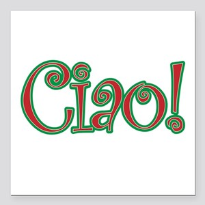 "Ciao Bella, Ciao Baby, Ciao! Square Car Magnet 3"""