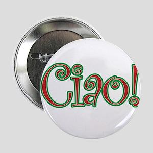 "Ciao Bella, Ciao Baby, Ciao! 2.25"" Button"