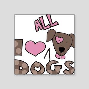 """I Love All Dogs Square Sticker 3"""" x 3"""""""