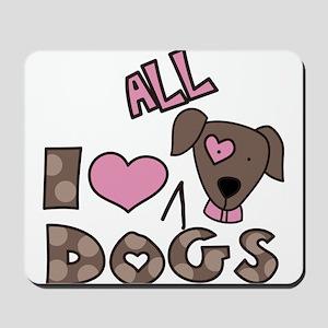 I Love All Dogs Mousepad