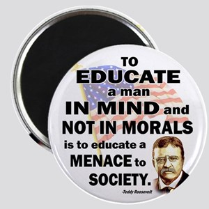 """Teddy Roosevelt Quote - To Educate a Man 2.25"""" Mag"""