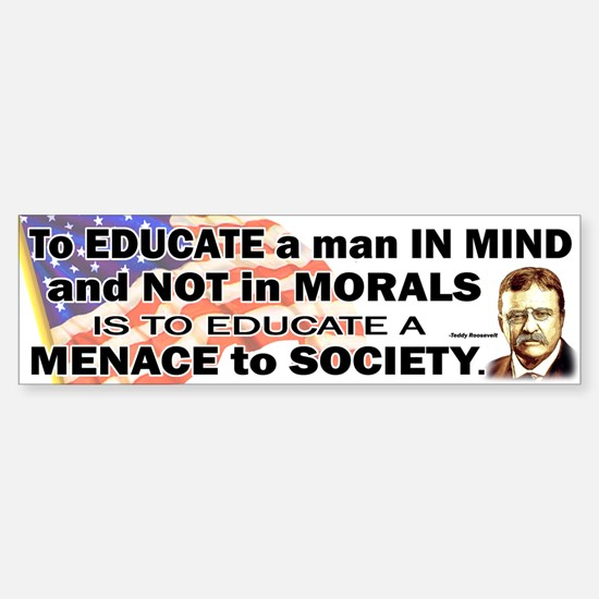 Teddy Roosevelt Quote - To Educate a Man Bumper Bumper Sticker