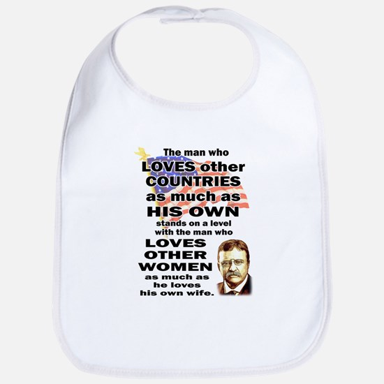 Teddy Roosevelt Quote - The man who loves... Bib