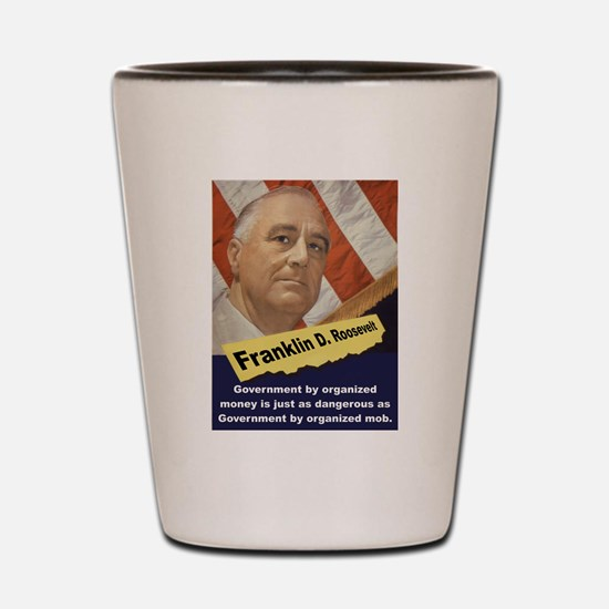 Government By Organized Money - FDR Shot Glass