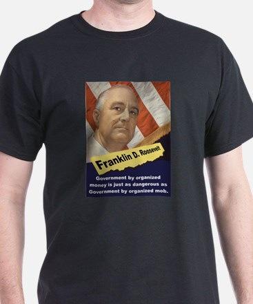 Government By Organized Money - FDR T-Shirt